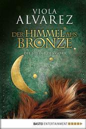 Der Himmel aus Bronze - Die Steine des Gorr. Roman
