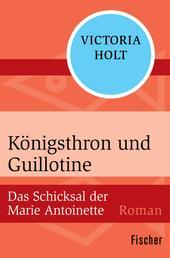 Königsthron und Guillotine - Das Schicksal der Marie Antoinette