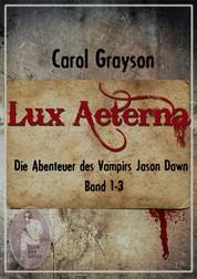 Lux Aeterna 1 - Die Abenteuer des Vampirs Jason Dawn (Buch 1-3)