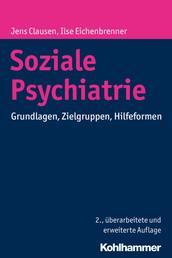 Soziale Psychiatrie - Grundlagen, Zielgruppen, Hilfeformen