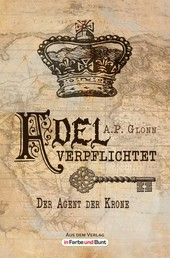 Adel verpflichtet - Der Agent der Krone - im Vereinigten Königreich angesiedelter Steampunk-Roman
