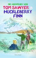 Mark Twain: Die Abenteuer von Tom Sawyer und Huckleberry Finn (Illustrierte Ausgabe)