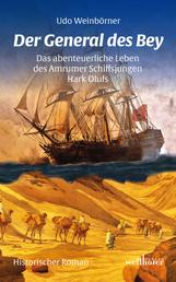 Der General des Bey. Historischer Roman - Das abenteuerliche Leben des Amrumer Schiffsjungen Hark Olufs