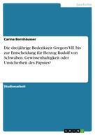 Carina Bornhäusser: Die dreijährige Bedenkzeit Gregors VII. bis zur Entscheidung für Herzog Rudolf von Schwaben. Gewissenhaftigkeit oder Unsicherheit des Papstes?