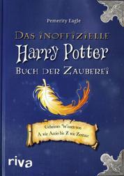 Das inoffizielle Harry-Potter-Buch der Zauberei - Geheimes Wissen von A wie Accio bis Z wie Zentaur