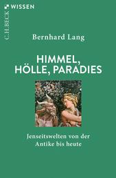 Himmel, Hölle, Paradies - Jenseitswelten von der Antike bis heute