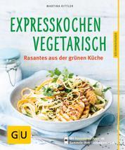 Expresskochen Vegetarisch - Rasantes aus der grünen Küche