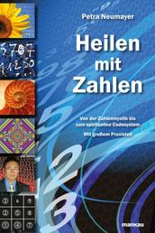 Heilen mit Zahlen - Von der Zahlenmystik bis zum spirituellen Codesystem