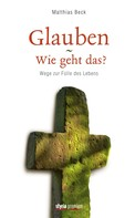 Matthias Beck: Glauben - Wie geht das? ★★★★★
