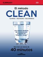 El método Clean - Una síntesis detallada del libro de Alejandro Junger para leer en menos de 40 minutos