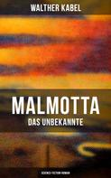 Walther Kabel: Malmotta - Das Unbekannte (Science-Fiction-Roman)