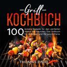 Thomas Einig: Grill Kochbuch