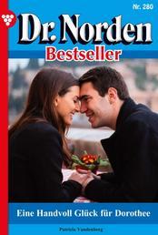 Dr. Norden Bestseller 280 – Arztroman - Eine Handvoll Glück für Dorothee