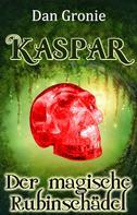 Dan Gronie: Kaspar - Der magische Rubinschädel