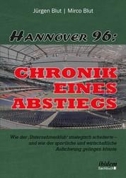Hannover 96: Chronik eines Abstiegs - Wie der 'Unternehmerklub' strategisch scheiterte - und wie der sportliche und wirtschaftliche Aufschwung gelingen könnte