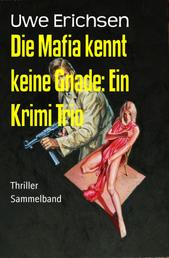 Die Mafia kennt keine Gnade: Ein Krimi Trio - Sammelband