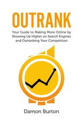 Outrank - Your Guide to Making More Online By Showing Up Higher on Search Engines and Outranking Your Competition