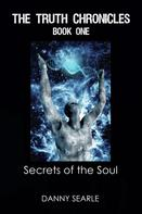 Danny Searle: The Truth Chronicles Book 1: Secrets of the Soul