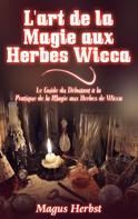 Magus Herbst: L'art de la Magie aux Herbes Wicca