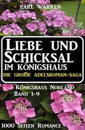 Liebe und Schicksal im Königshaus: Die große Adelsroman-Saga: 1000 Seiten Romance - Königshaus Norland Band 1-9