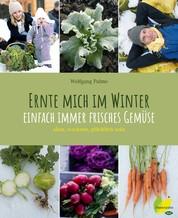 Ernte mich im Winter - Einfach immer frisches Gemüse. säen, wachsen, glücklich sein