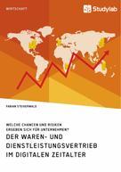 Fabian Steigerwald: Der Waren- und Dienstleistungsvertrieb im digitalen Zeitalter. Welche Chancen und Risiken ergeben sich für Unternehmen?