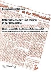 Naturwissenschaft und Technik in der Geschichte - 25 Jahre Lehrstuhl für Geschichte der Naturwissenschaft und Technik am Historischen Institut der Universität Stuttgart