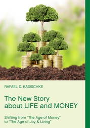 """The New Story about Life and Money - Shifting from """"The Age of Money """"to """"The Age of Joy & Living"""""""