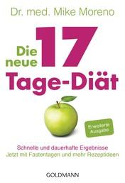 Die neue 17-Tage-Diät - Schnelle und dauerhafte Ergebnisse - Jetzt mit Fastentagen und mehr Rezeptideen - -