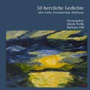50 herzliche Gedichte - Über Liebe, Freundschaft, Hoffnung