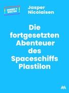 Jasper Nicolaisen: Die fortgesetzten Abenteuer des Spaceschiffs Plastilon