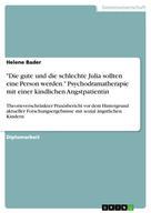 """Helene Bader: """"Die gute und die schlechte Julia sollten eine Person werden."""" Psychodramatherapie mit einer kindlichen Angstpatientin"""