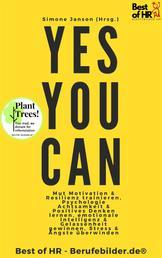 Yes You Can - Mut Motivation & Resilienz trainieren, Psychologie Achtsamkeit & Positives Denken lernen, emotionale Intelligenz & Gelassenheit gewinnen, Stress & Ängste überwinden
