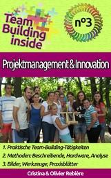 Team Building inside n°3 - Projektmanagement & Innovation - Teamgeist des Erstellens und der Erfahrung!