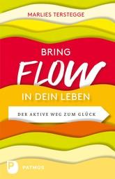 Bring Flow in dein Leben - Der aktive Weg zum Glück