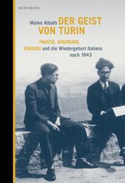 Der Geist von Turin - Pavese, Ginzburg, Einaudi und die Wiedergeburt Italiens nach 1943