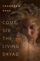 Theodora Goss: Come See the Living Dryad