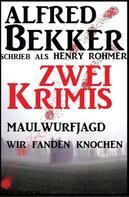 Alfred Bekker: Zwei Krimis: Maulwurfjagd/Wir fanden Knochen