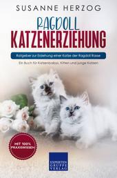 Ragdoll Katzenerziehung - Ratgeber zur Erziehung einer Katze der Ragdoll Rasse - Ein Buch für Katzenbabys, Kitten und junge Katzen