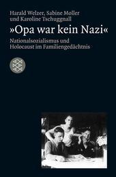 »Opa war kein Nazi« - Nationalsozialismus und Holocaust im Familiengedächtnis