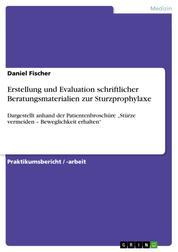 """Erstellung und Evaluation schriftlicher Beratungsmaterialien zur Sturzprophylaxe - Dargestellt anhand der Patientenbroschüre """"Stürze vermeiden – Beweglichkeit erhalten"""""""