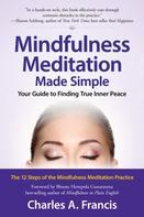 Charles A. Francis: Mindfulness Meditation Made Simple