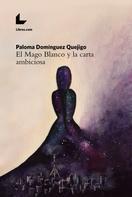 Paloma Domínguez Quejigo: El Mago Blanco y la carta ambiciosa