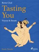 Bente Clod: Tasting You: Voyeur & Steam
