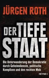 Der tiefe Staat - Die Unterwanderung der Demokratie durch Geheimdienste, politische Komplizen und den rechten Mob