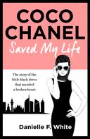 Danielle F. White: Coco Chanel Saved My Life ★★★★★
