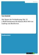 Toni Holzfuß: Die Kunst der Veränderung: Die 32 c-Moll-Variationen für Klavier, WoO 80 von Ludwig van Beethoven