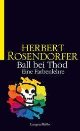 Ball bei Thod - Eine Farbenlehre