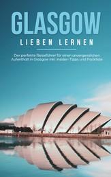 Glasgow lieben lernen: Der perfekte Reiseführer für einen unvergesslichen Aufenthalt in Glasgow inkl. Insider-Tipps und Packliste