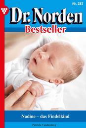 Dr. Norden Bestseller 287 – Arztroman - Nadine – das Findelkind